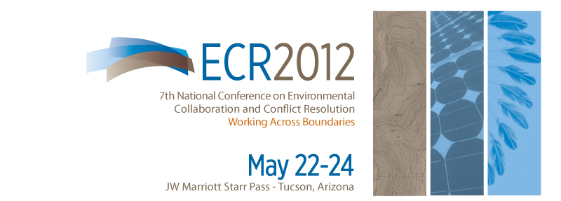 seventh national conference on environmental collaboration and conflict resolution may 22 24 2012 tucson